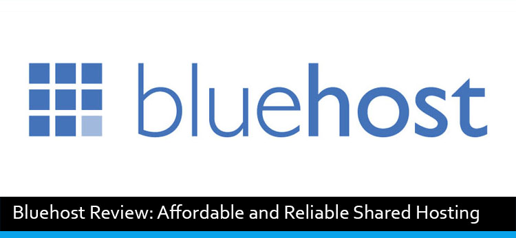 Bluehost Review: Affordable and Reliable Shared Hosting
