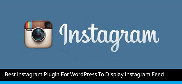 7 Best Instagram Plugin For WordPress To Display Instagram Feed Of 2017