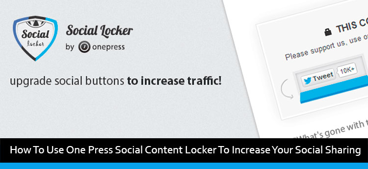 How To Use One Press Social Content Locker To Increase Your Social Sharing
