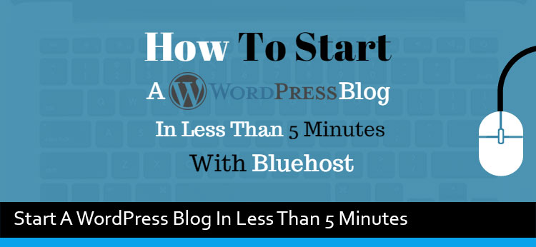 How To Start A WordPress Blog In Less Than 5 Minutes With Bluehost
